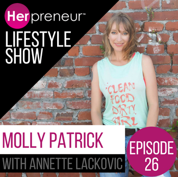 Ep#26 – Clean Food Dirty Girl with Molly Patrick