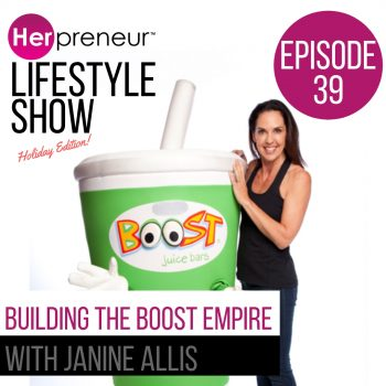 #Ep39 – Building the boost empire with Janine Allis
