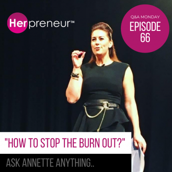 Q&A Monday- Ask Annette Anything… How to stop the burn out?